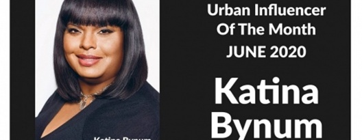 Image: Katina Bynum  - Urban Influencer of the Month - June 2020